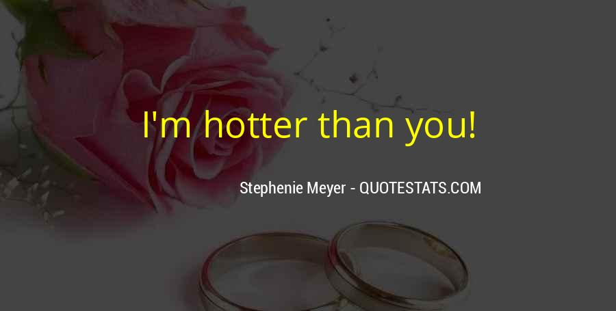 Quotes About Hotter Than #801392