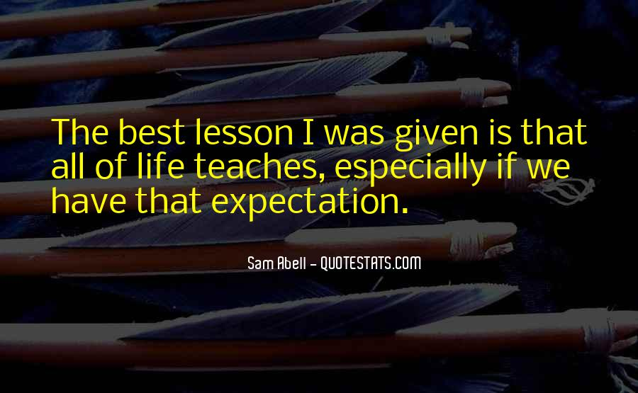 Quotes About What Life Teaches You #264398