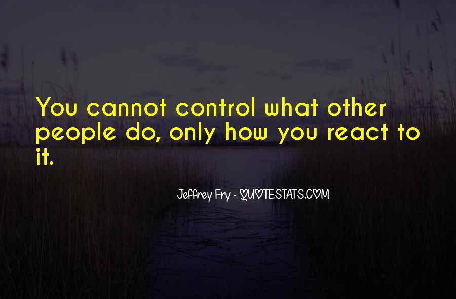 Quotes About What You Cannot Control #748652