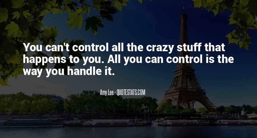 Quotes About What You Cannot Control #9811