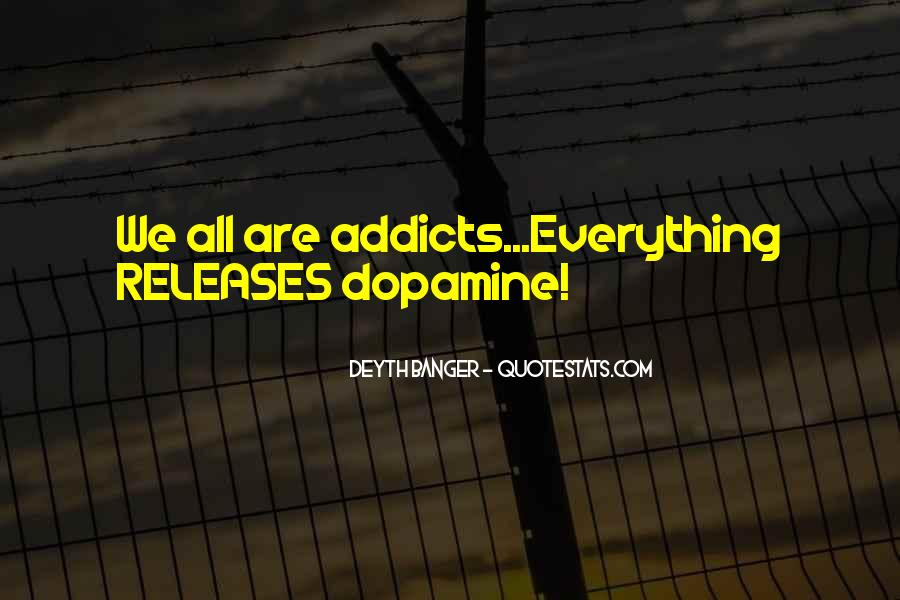 Quotes About Dopamine #1530519