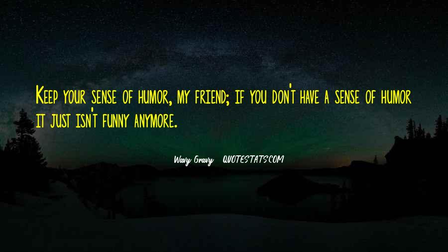 Quotes About Your Funny Friend #1101121