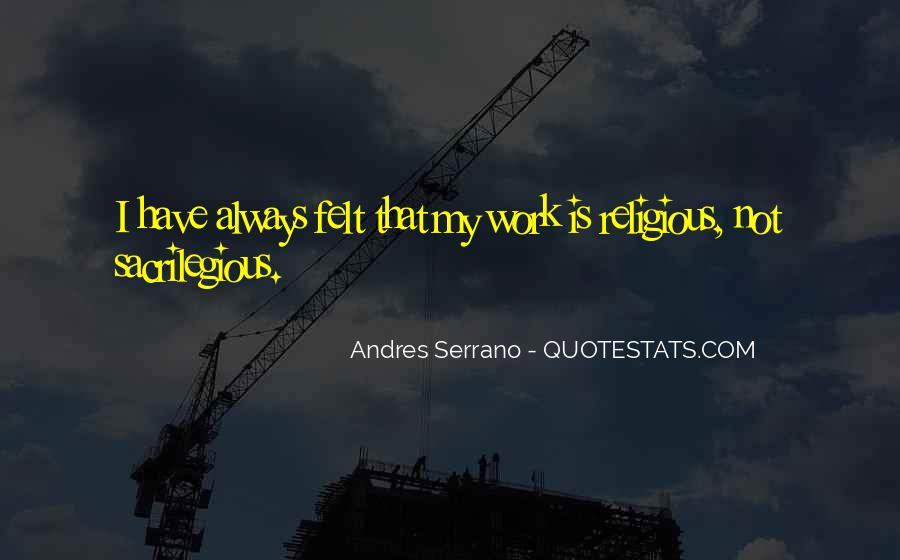Andres Serrano Quotes #445800