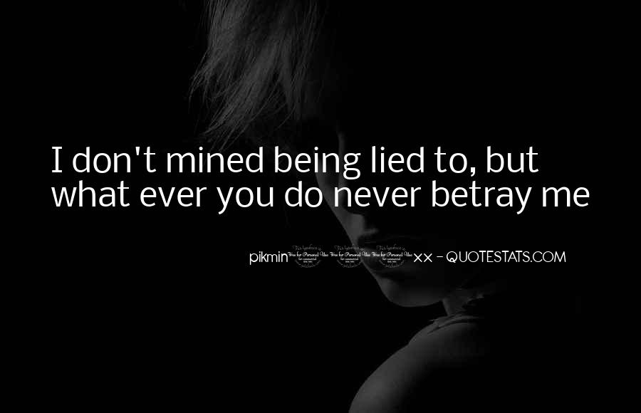 Quotes About Being Lied To #1180564