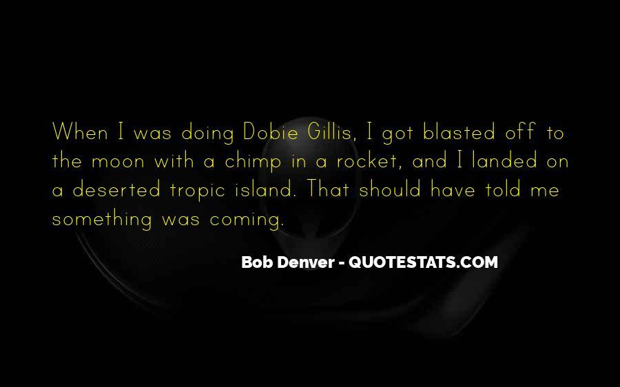 Bob Denver Quotes #753205