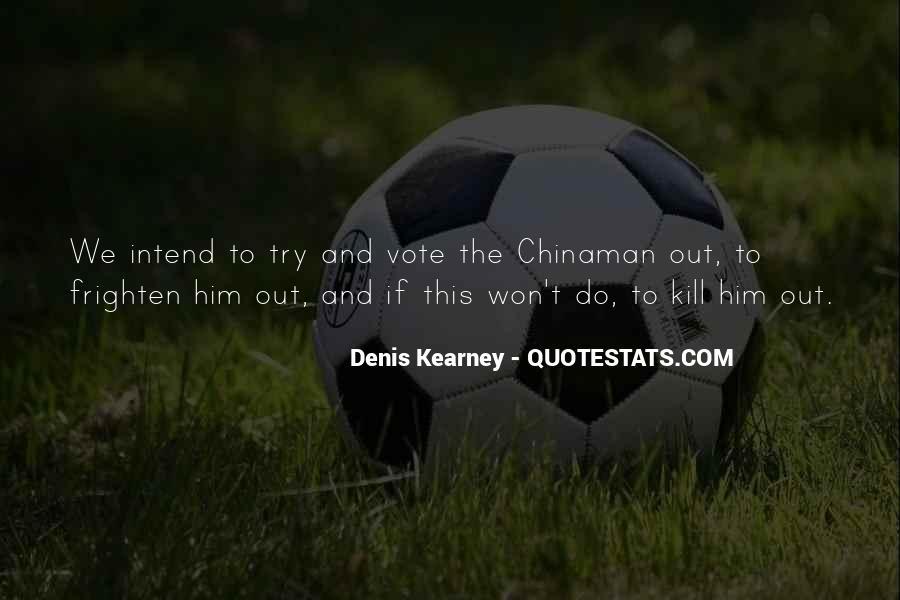 Denis Kearney Quotes #573824