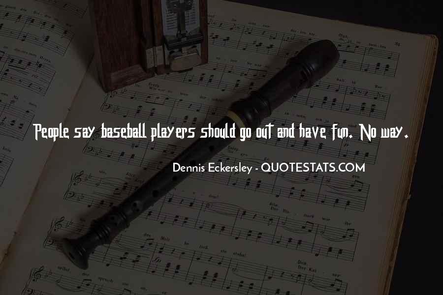 Dennis Eckersley Quotes #1696082