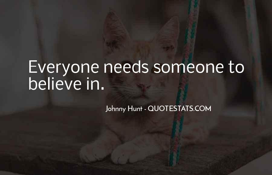 Quotes About Everyone Needs Someone #1406609