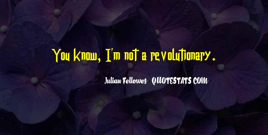 Julian Fellowes Quotes #1291225