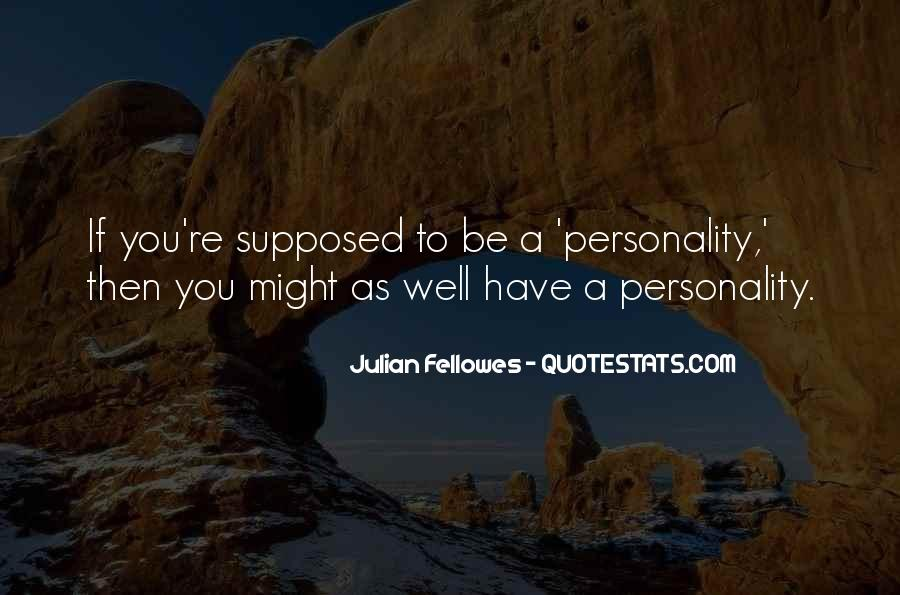 Julian Fellowes Quotes #1307962