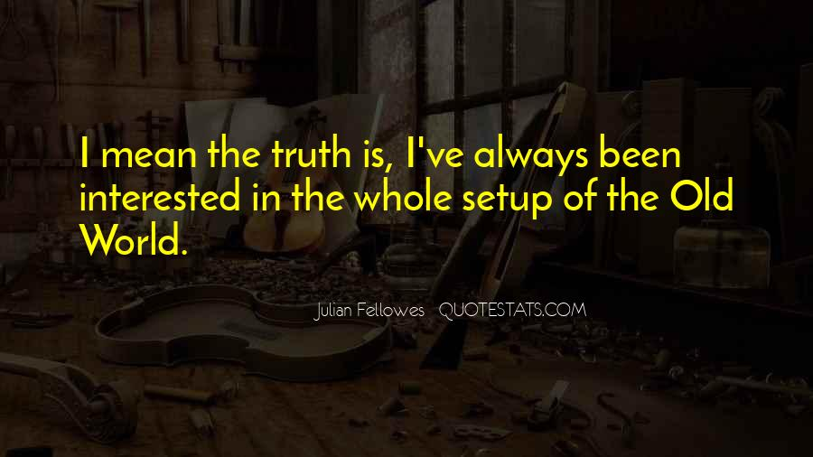 Julian Fellowes Quotes #142663
