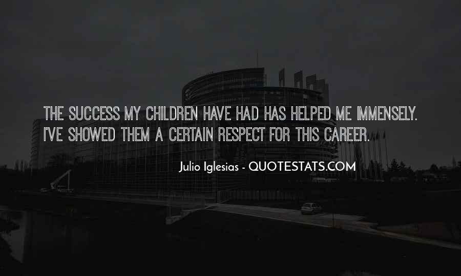 Julio Iglesias Quotes #383726