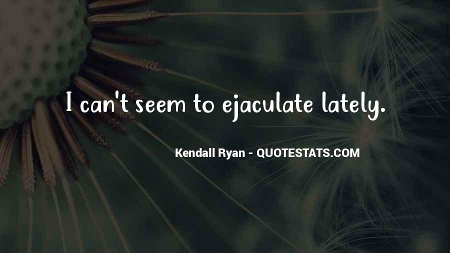 Kendall Ryan Quotes #814989