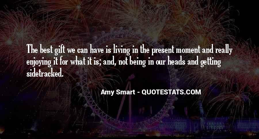 Quotes About Being Enjoying The Moment #1225610