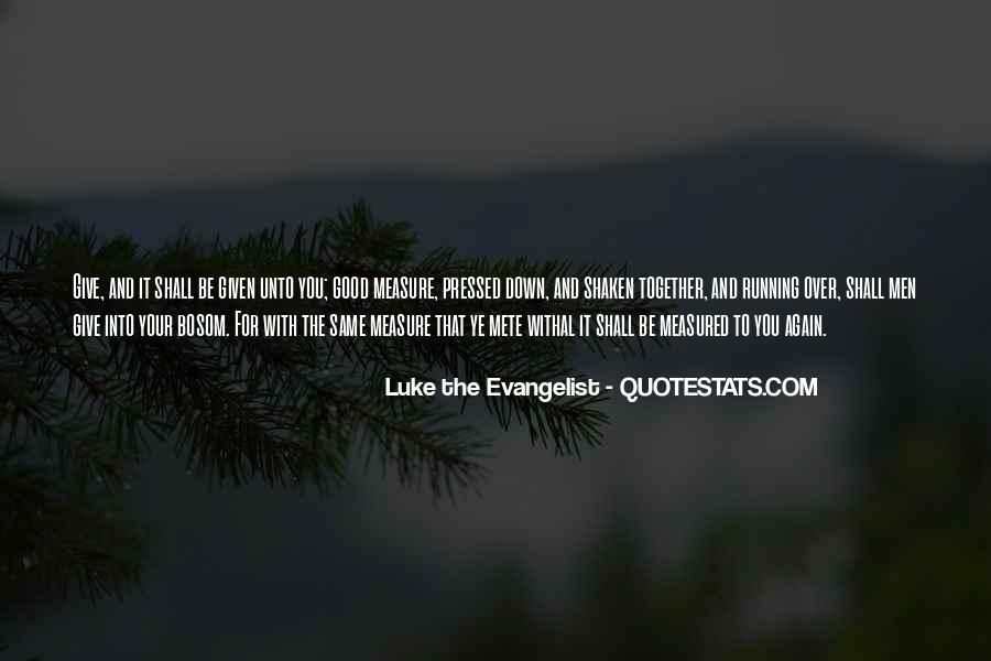 Luke The Evangelist Quotes #1561043