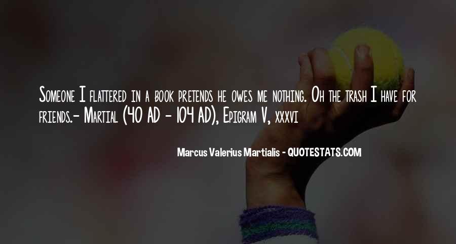 Marcus Valerius Martialis Quotes #1700901