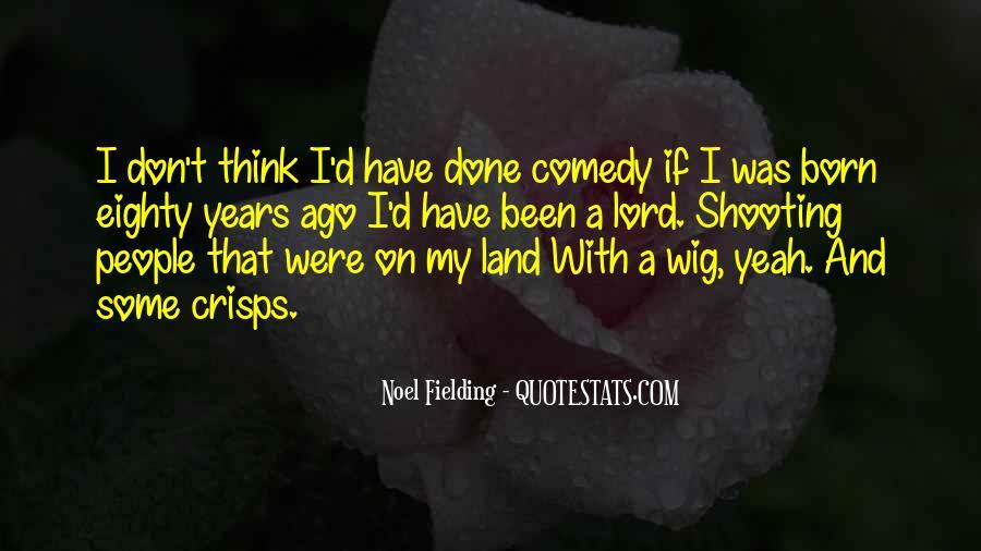 Noel Fielding Quotes #1288119