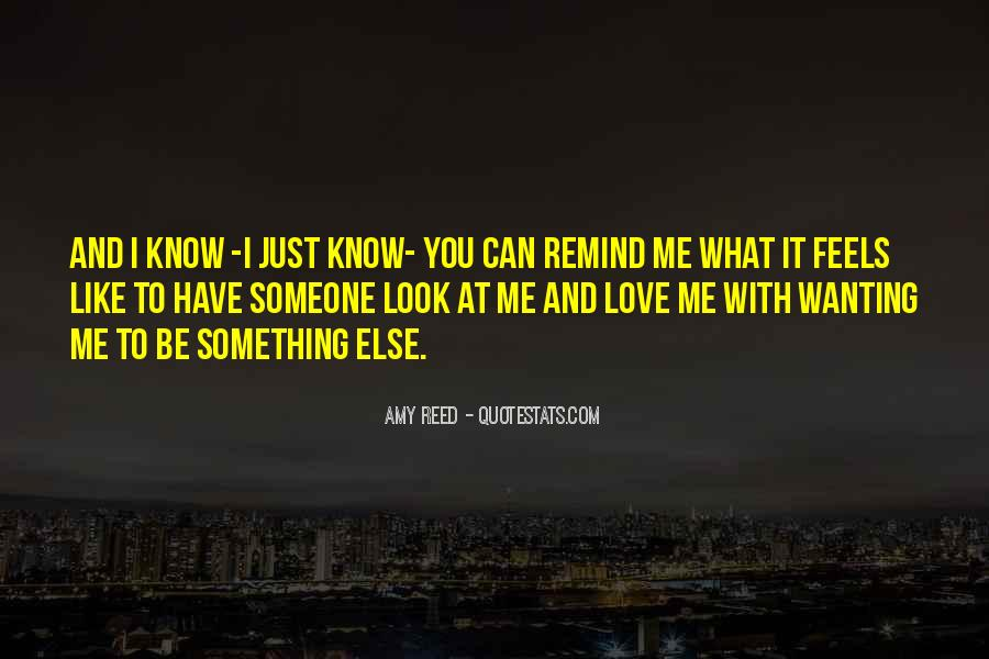 Quotes About Wanting To Know How Someone Feels #55393