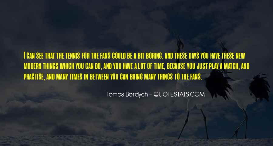 Tomas Berdych Quotes #1227019