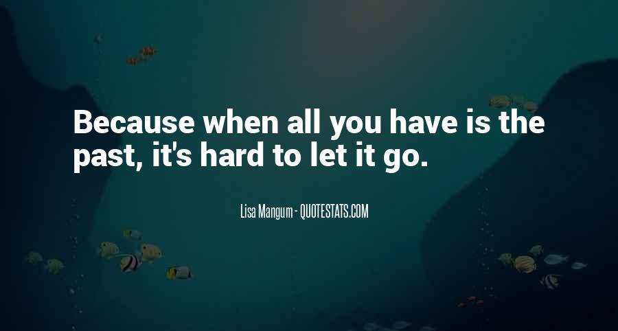 Quotes About Hard To Let You Go #1088101