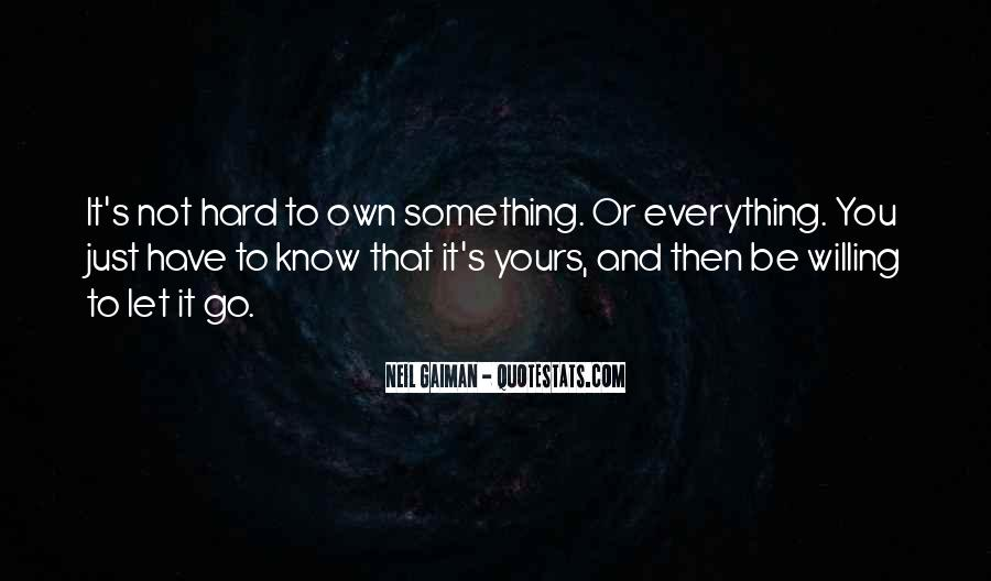 Quotes About Hard To Let You Go #1484649