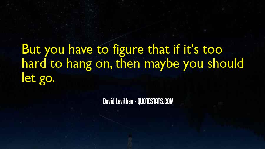 Quotes About Hard To Let You Go #15992