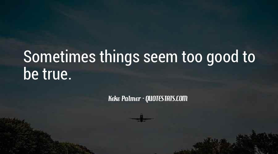 Quotes About Something Being Too Good To Be True #29756