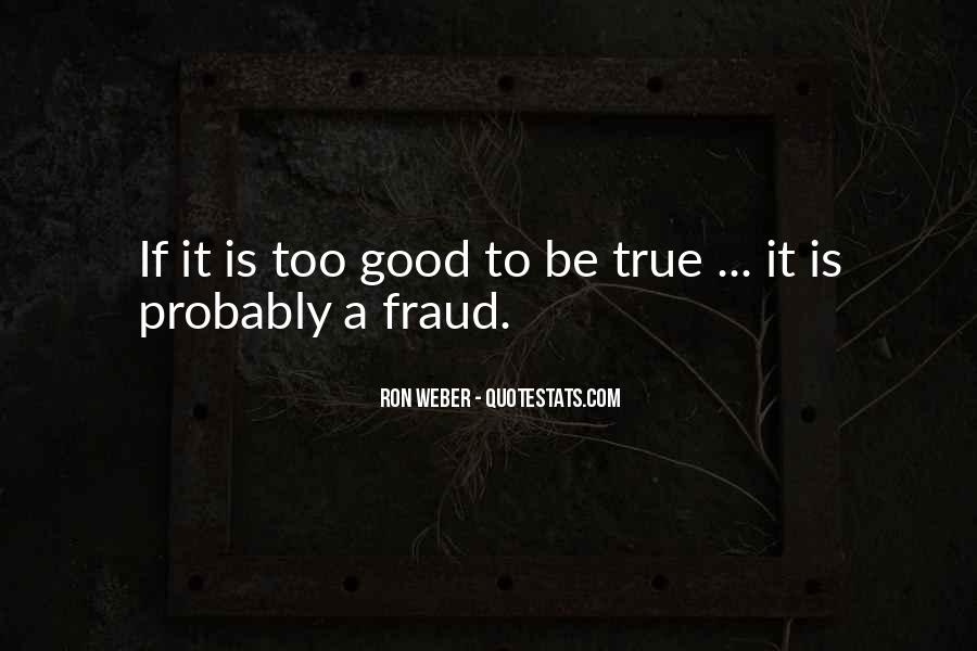 Quotes About Something Being Too Good To Be True #476570