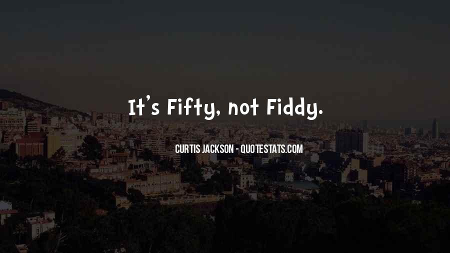 Fiddy Quotes #969982