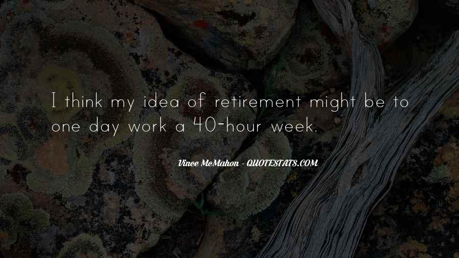 Quotes About 40 Hour Work Week #1786365